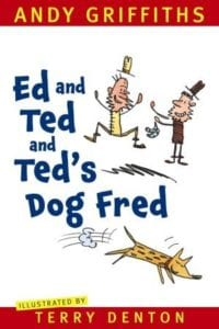 Andy Griffiths - Ed And Ted And Ted S Dog Fred