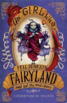 the-girl-who-fell-beneath-fairyland-and-led-the-revels-there