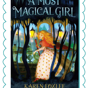 The story behind A Most Magical Girl by Karen Foxlee